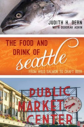 Food City (The Food and Drink of Seattle: From Wild Salmon to Craft Beer (Big City Food Biographies))