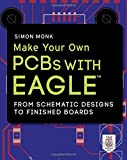 Make Your Own PCBs with EAGLE: from Schematic Designs to Finished Boards, Simon Monk, 0071819258