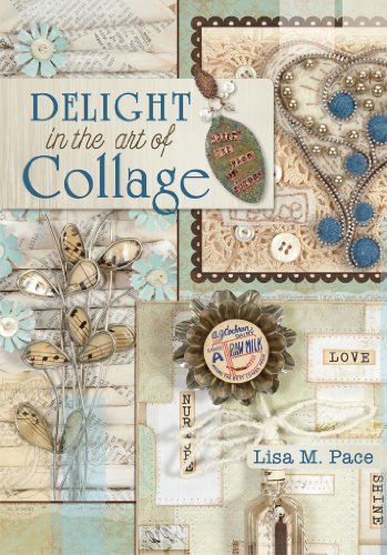 Delight in the Art of Collage: Mixed-media Collage and Assemblage Techniques and ()
