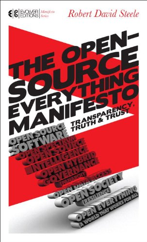 The Open-Source Everything Manifesto: Transparency, Truth, and Trust (Manifesto Series Book 2) by [Steele, Robert David]