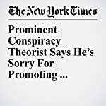 Prominent Conspiracy Theorist Says He's Sorry For Promoting 'Pizzagate' Hoax | Eli Rosenberg