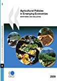 Agricultural Policies in Emerging Economies 2009, Organisation for Economic Co-operation and Development Staff, 926405927X