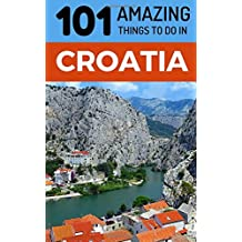 101 Amazing Things to Do in Croatia: Croatia Travel Guide