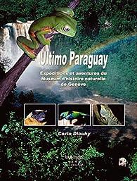 Ultimo Paraguay : Expéditions et aventures du Muséum d'histoire naturelle de Genève au Paraguay par Carlo Dlouhy