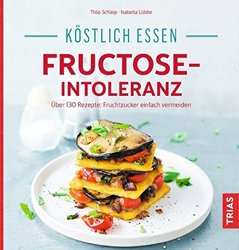 Fructose-Intoleranz: Über 130 Rezepte