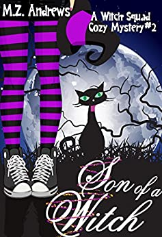 Son of a Witch: A Witch Squad Cozy Mystery #2 by [Andrews, M.Z.]
