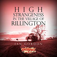 High Strangeness in the Village of Rillington Audiobook by Ian Gordon Narrated by Jennifer Gill, Ian Gordon