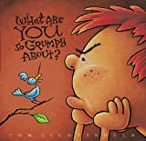 What Are You So Grumpy About?, Tom Lichtenheld, 0316065897