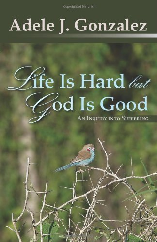 Life Is Hard But God Is Good: An Inquiry into Suffering