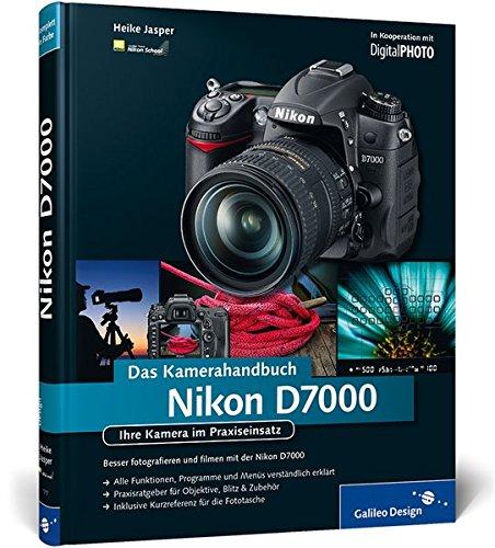 Nikon D7000. Das Kamerahandbuch: Ihre Kamera im Praxiseinsatz (Galileo Design)