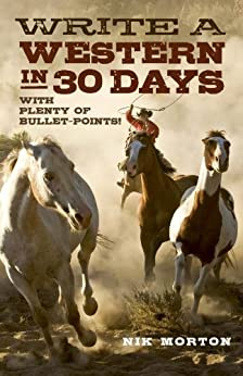 Write a Western in 30 Days: With Plenty of Bullet-Points! by [Morton, Nik]