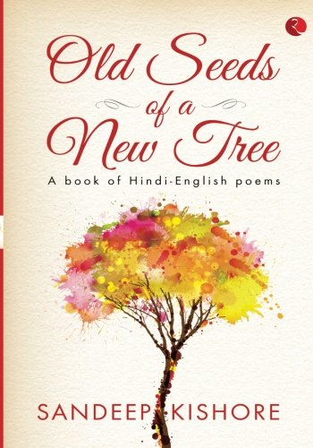 Old Seeds of a New Tree: A Book of Hindi-English Poems