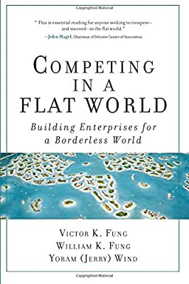Competing in a Flat World: Building Enterprises for a Borderless World (paperback)