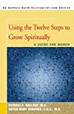 Using the Twelve Steps to Grow Spiritually, Patricia F. Wallace and Mary Winifred, 0595006353