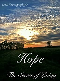 HOPE, The Secret of Living by [Davis, Kip, Holmes - Gaddy, LeAnne , Morrison-Fields, Debbie , Piper, Renee, Sterling, Bonnie, Quinn, Matthew, Meredith- Sanders, Ann, Greenlaw, Jason]