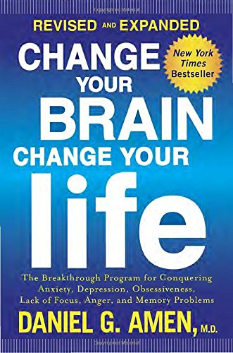 Change Your Brain, Change Your Life (Revised and Expanded): The Breakthrough Program for Conquering Anxiety, Depression, Obsessiveness, Lack of Focus, Anger, and Memory Problems [Daniel G. Amen M.D.] (Tapa Blanda)