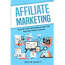 Affiliate Marketing: Step By Step Beginner Guide For Making Money Online