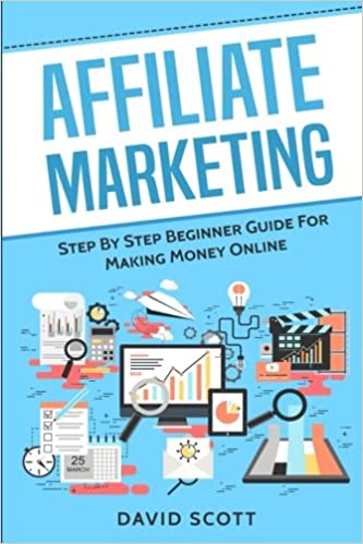 Book Affiliate Marketing: Step By Step Beginner Guide For Making Money Online