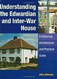 Understanding the Edwardian and Inter-War House, Alan Johnson, 1861268343