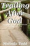 Trailing after God, Melinda Todd, 1463589808