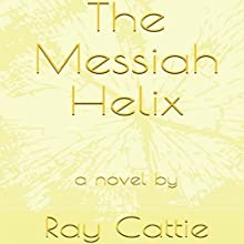The Messiah Helix Audiobook by Ray Cattie Narrated by Ray Cattie