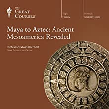 Maya to Aztec: Ancient Mesoamerica Revealed Lecture by  The Great Courses Narrated by Professor Edwin Barnhart