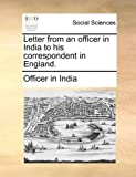 Letter from an Officer in India to His Correspondent in England, Officer In India, 1170639984
