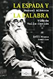 img - for La espada y la palabra: Vida de Valle-Incl n (Volumen Independiente) (Spanish Edition) book / textbook / text book