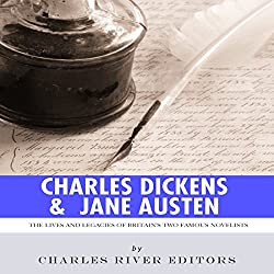 Charles Dickens & Jane Austen: The Lives and Legacies of Britain's Two Famous Novelists