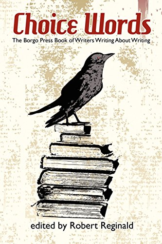 Choice Words: The Borgo Press Book of Writers Writing About Writing