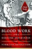 Image of Blood Work: A Tale of Medicine and Murder in the Scientific Revolution