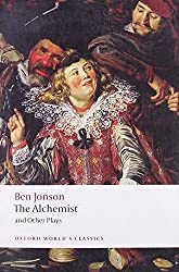 The Alchemist and Other Plays: Volpone, or The Fox, Epicene, or The Silent Woman, Bartholemew Fair: