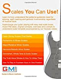 Scales You Can Use!: Learn to truly understand the patterns guitarists need for soloing, sight reading and general musicianship regardless of musical ... ideas, original concepts, exercises.