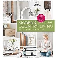 Modern Country Living: Dekorative DIY-Ideen im Landhausstil. Das Buch zum Blog Love Grows Wild
