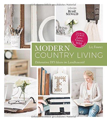 Modern Country Living: Dekorative DIY-Ideen im Landhausstil. Das Buch zum Blog