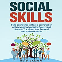 Social Skills: Build Confidence to Have a Conversation with Anyone by Managing Anxiety and Stress to Transform Your Personal and Professional Life Audiobook by Reid Damon Narrated by Greg Zarcone