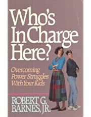 Who's in Charge Here?: Overcoming Power Struggles With Your Kids