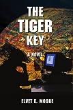 The Tiger Key, Elvet E. Moore, 0595467253