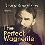 The Perfect Wagnerite | George Bernard Shaw