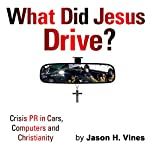 What Did Jesus Drive: Crisis PR in Cars, Computers and Christianity | Jason Vines