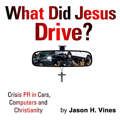 What Did Jesus Drive: Crisis PR in Cars, Computers and Christianity by Waldorf Press