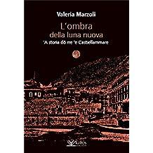 L'ombra della luna nuova: 'A storia dô rre 'e Castiellammare (Italian Edition)