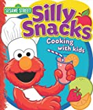 Sesame Street Silly Snacks: Cooking with Kids (Sesame Street (Publications International))