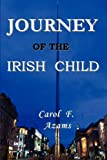 Journey of the Irish Child, Carol F. Azams, 0955453291