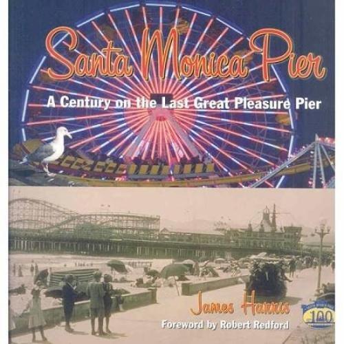 Santa Monica Pier: A Century on the Last of the Pleasure - Santa Monica Century City