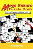 Mega Kakuro Puzzle Book: 500 Easy to Hard Cross Sums Puzzles Volume II (Volume 2)
