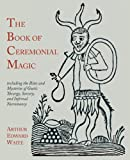 The Book of Ceremonial Magic, Arthur Edward Waite, 1614271569