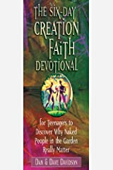 The Six-Day Creation Faith Devotional: For Teenagers to Discover Why Naked People in the Garden Really Matter Paperback
