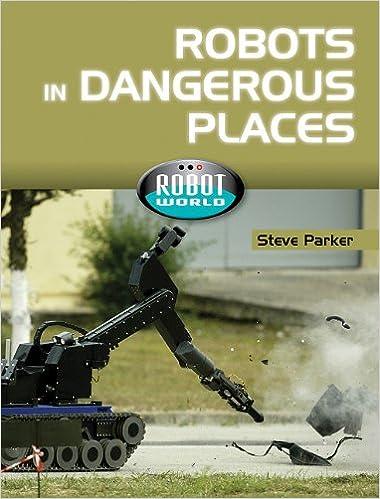 Robots in Dangerous Places (Robot World): Steve Parker