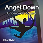 Angel Down: Undercover Angels | Elliot Dylan